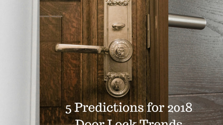 5 Predictions for 2018 Door Lock Trends