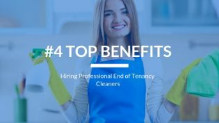 4 Top Benefits Of Hiring Professional End Of Tenancy Cleaners