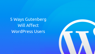 5 Ways Gutenberg Will Affect WordPress Users