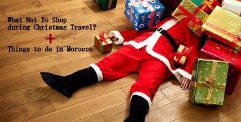 What Not To Shop During Christmas Travel? + Things To Do in Morocco