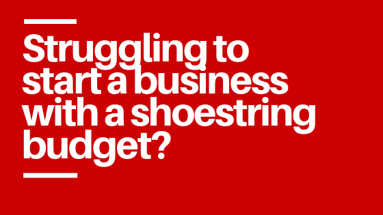 Struggling To Start A Business With A Shoestring Budget?