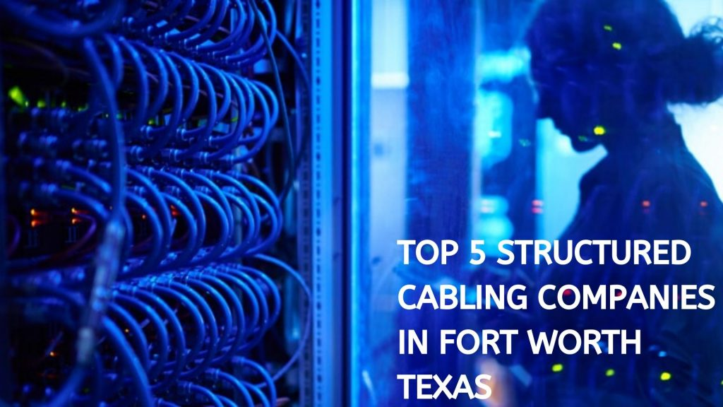TOP 5 STRUCTURED CABLING COMPANIES IN FORT WORTH TEXAS